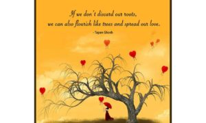 If we don't discard our roots, we can also flourish like trees and spread our love.