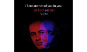There are two of you in you, let both coexist.