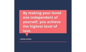 By making your loved one independent of yourself, you achieve the highest level of love.