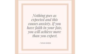 Nothing goes as expected and this causes anxiety. If you have faith in your fate, you will achieve more than you expect.